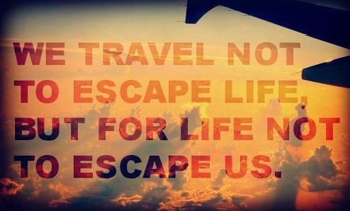 viajamos no para escapar de la vida, si no para que la vida no se nos escape, viaja y descubre