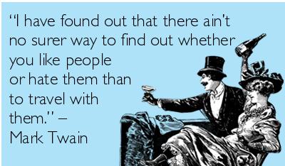 frase célebre, he descubierto que no hay mejor manera de saber si amas u odias alguien que viajar con esa persona, Mark Twain